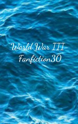 World War III- Fanfiction30