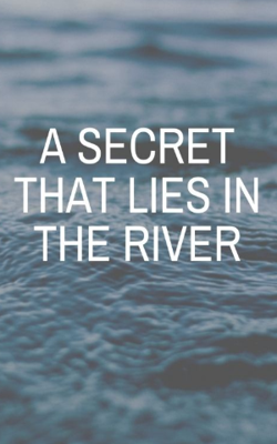 A Secret That Lies In The River