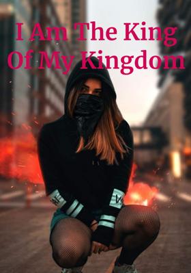 I Am The King Of My Kingdom