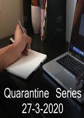 Quarantine Series  27-3-2020