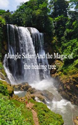 Jungle Safari And The Magic Of The Healing Tree