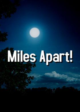 Miles Apart!