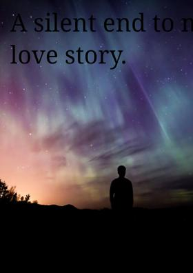 A Silent End To My Love Story