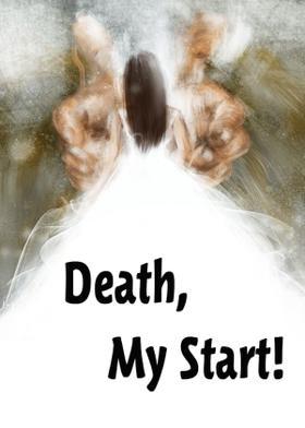 Death, My Start!