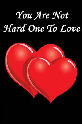 You Are Not Hard One To Love