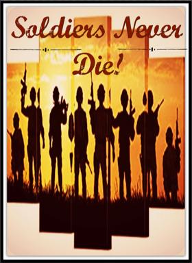 Soldiers Never Die!