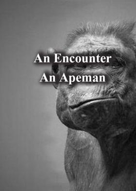 An Encounter With An Apeman