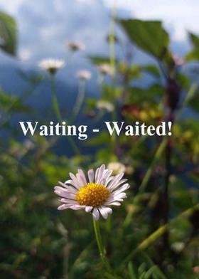 Waiting -Waited!
