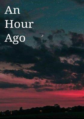 An Hour Ago