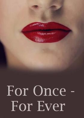 For Once - For Ever