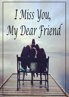 I Miss You, My Dear Friend