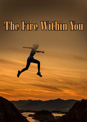 The Fire Within You