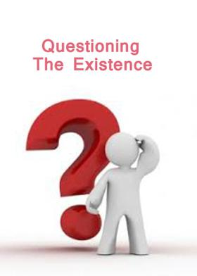 Questioning The Existence