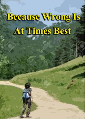 Because Wrong Is At Times Best