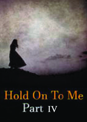 Hold On To Me: Part IV