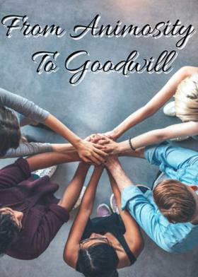 From Animosity To Goodwill