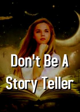 """""""Don't Be A Story Teller"""""""