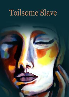 Toilsome Slave
