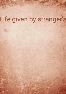 Life Given By Strangers