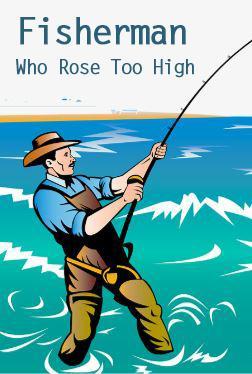 Fisherman Who Rose Too High