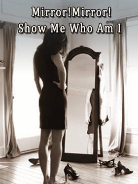 Mirror!Mirror!Show Me Who Am I