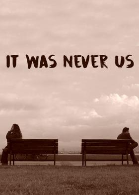 It Was Never Us