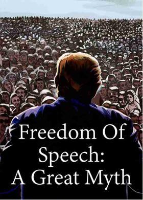 Freedom Of Speech:A Great Myth