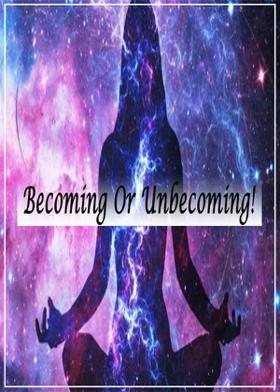 Becoming Or Unbecoming!