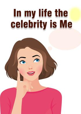 In my life the celebrity is Me