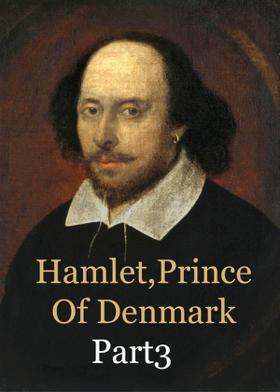 Hamlet,Prince Of Denmark:Part3