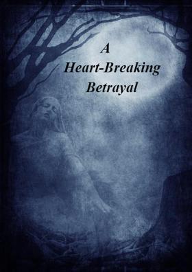 A Heart-breaking Betrayal