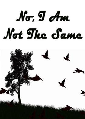 No, I Am Not The Same