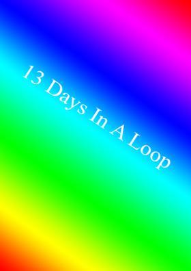 Thirteen Days In A Loop