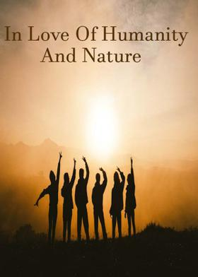 In Love Of Humanity And Nature