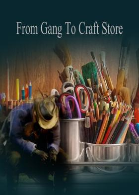 From Gang To Craft Store