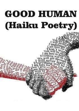 GOOD HUMAN  (Haiku Poetry)