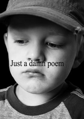 Just A Damn Poem