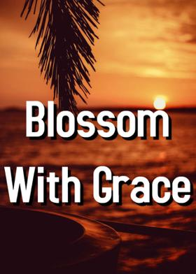 Blossom With Grace