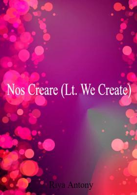 Nos Creare (Lt We Create)