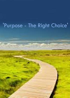 'Purpose - The Right Choice'