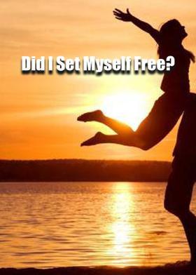 Did I Set Myself Free?