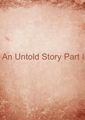 An Untold Story Part I