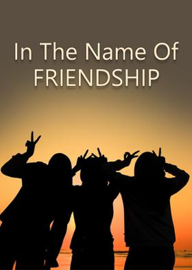 In The Name Of FRIENDSHIP