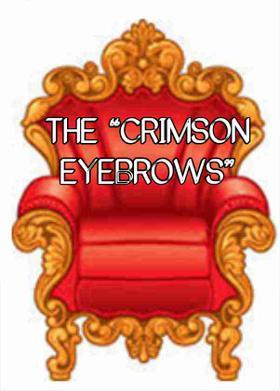 """THE """"CRIMSON EYEBROWS"""""""