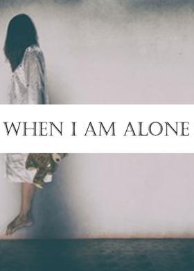 WHEN I AM ALONE