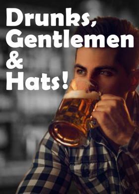 Drunks, Gentlemen & Hats !