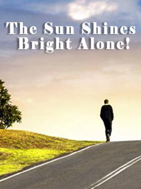 The Sun Shines Bright Alone!