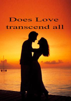 Does Love Transcend Rverything