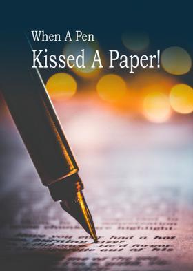 When A Pen Kissed A Paper!