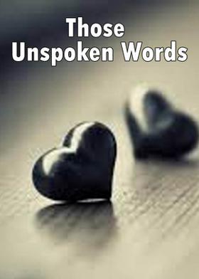 Those Unspoken Words